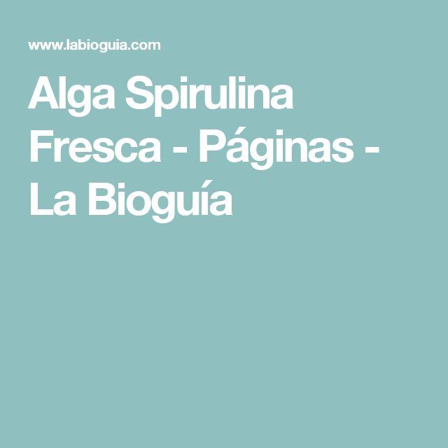Alga Spirulina Fresca - Páginas - La Bioguía