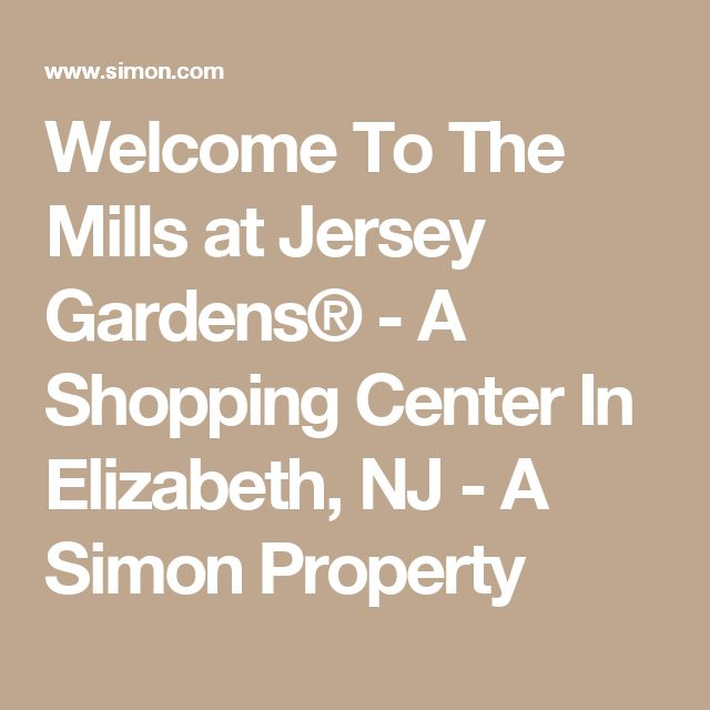 Welcome To The Mills at Jersey Gardens® - A Shopping Center In Elizabeth, NJ - A Simon Property
