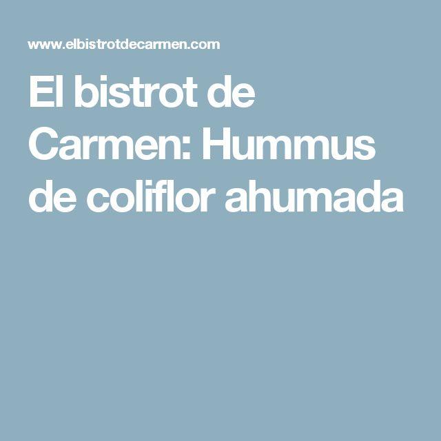 El bistrot de Carmen: Hummus de coliflor ahumada