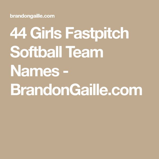 44 Girls Fastpitch Softball Team Names - BrandonGaille.com