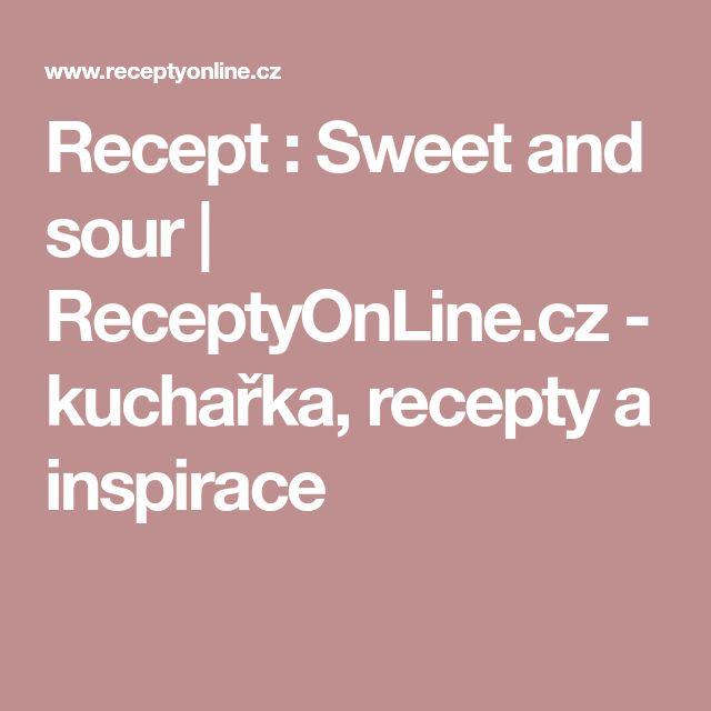 Recept : Sweet and sour   ReceptyOnLine.cz - kuchařka, recepty a inspirace