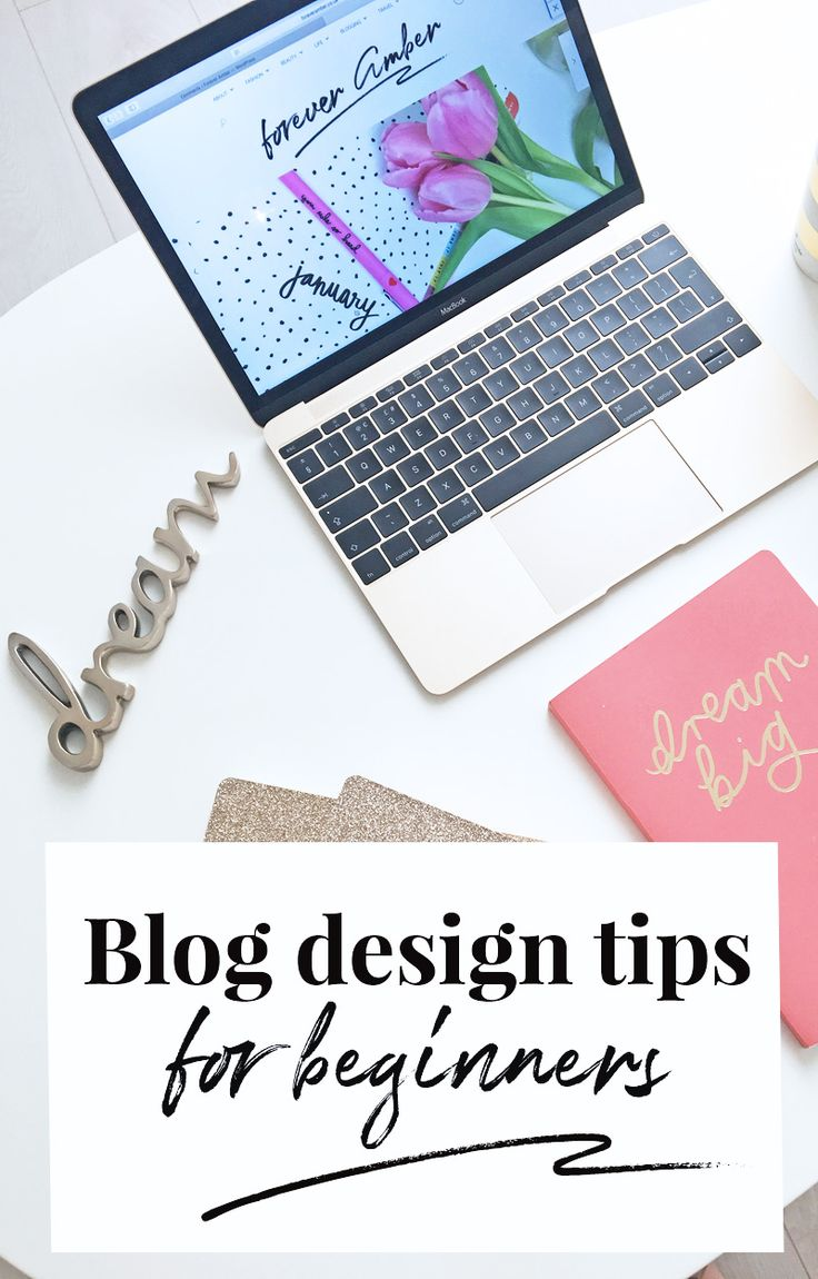 blog design tips for beginners: everything you need to know to design a beautiful blog, even if you don't have any design knowledge
