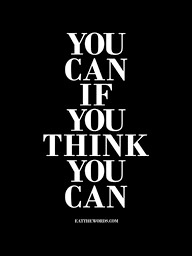 But you have to believe you can.