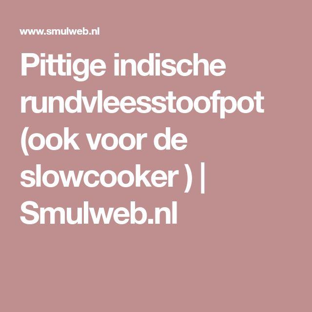 Pittige indische rundvleesstoofpot (ook voor de slowcooker )   Smulweb.nl