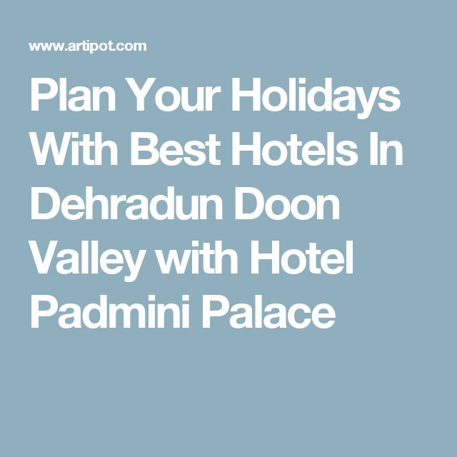Plan Your Holidays With Best Hotels In Dehradun Doon Valley with Hotel Padmini Palace
