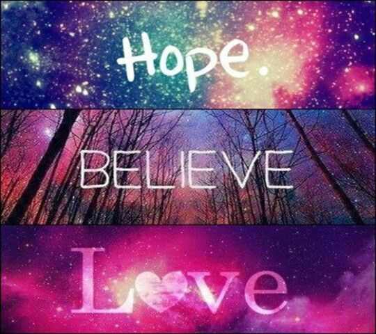 You should always hope for something, believe in something, and love someone