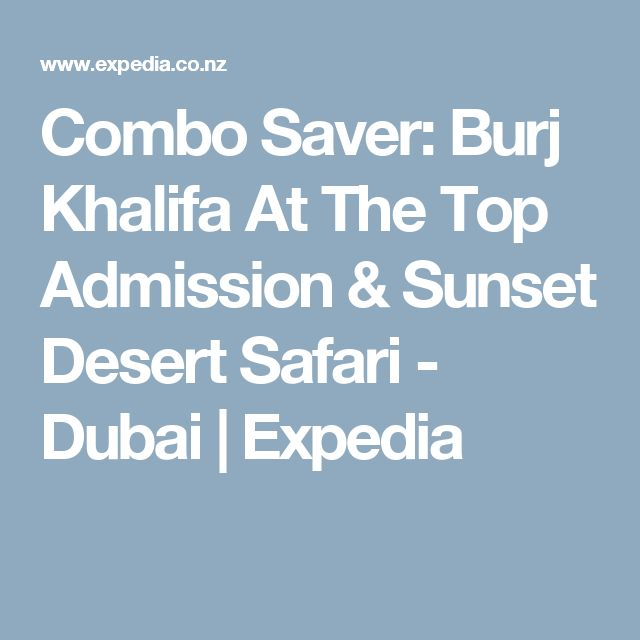 Combo Saver: Burj Khalifa At The Top Admission & Sunset Desert Safari - Dubai | Expedia