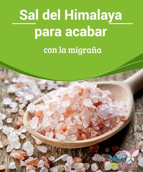 Sal del Himalaya para acabar con la migraña   La sal del Himalaya es excelente para tratar los molestos síntomas de la migraña. Además brinda otros beneficios importantes en la salud.