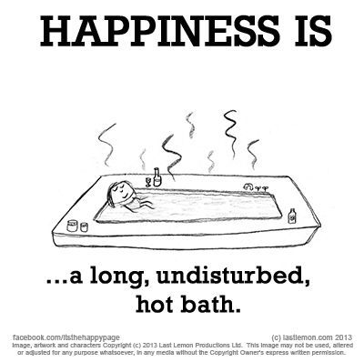 HAPPINESS IS...a long, undisturbed, hot bath.
