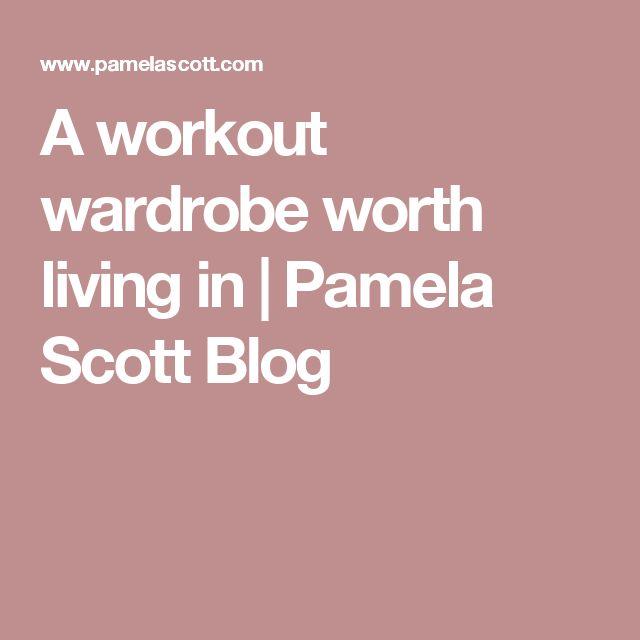A workout wardrobe worth living in | Pamela Scott Blog