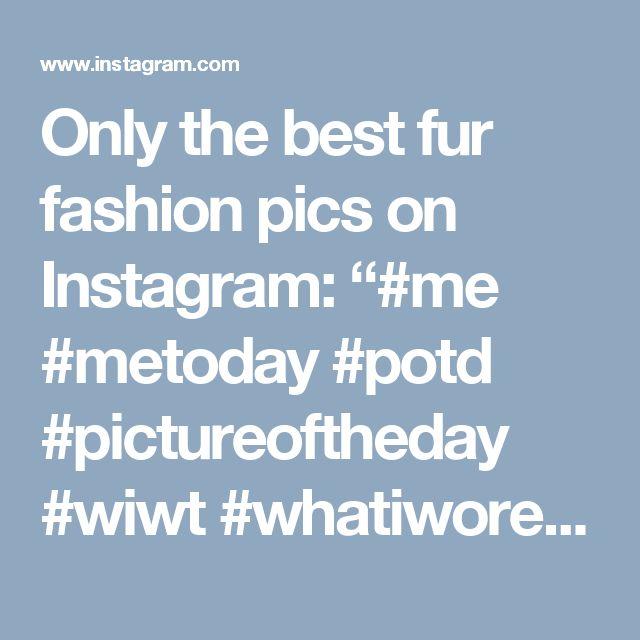 "Only the best fur fashion pics on Instagram: ""#me #metoday #potd #pictureoftheday #wiwt #whatiworetoday #furs #outfitoftheday #ootdmagazine #furparka #fur #louisvuitton #springday…"""