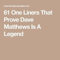 61 One Liners That Prove Dave Matthews Is A Legend