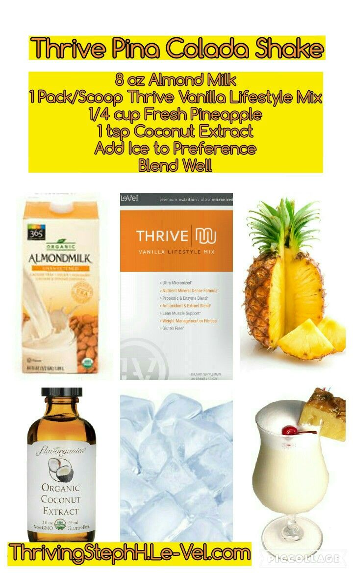 Thrive Pina Colada Shake. 8 oz Almond Milk, 1 Pack/Scoop Thrive Vanilla Lifestyle Mix (or Strawberry for a Strawberry Colada), 1/4 Cup Fresh Pineapple, 1 tsp Coconut Extract, Add Ice to Preference, Blend Well and Enjoy! https://annef1987.le-vel.com #THRIVE