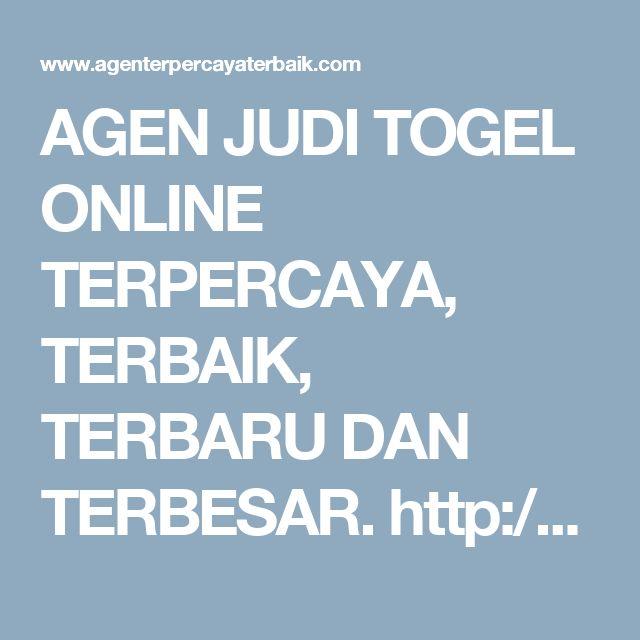 AGEN JUDI TOGEL ONLINE TERPERCAYA, TERBAIK, TERBARU DAN TERBESAR. http://www.agenterpercayaterbaik.com