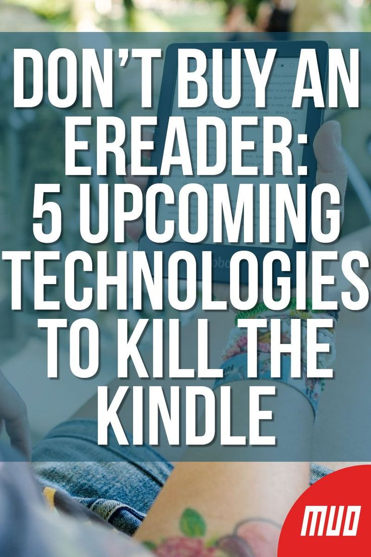 Don T Buy An Ereader 5 Upcoming Technologies To Kill The Kindle In 2020 Upcoming Technology Technology Ereader