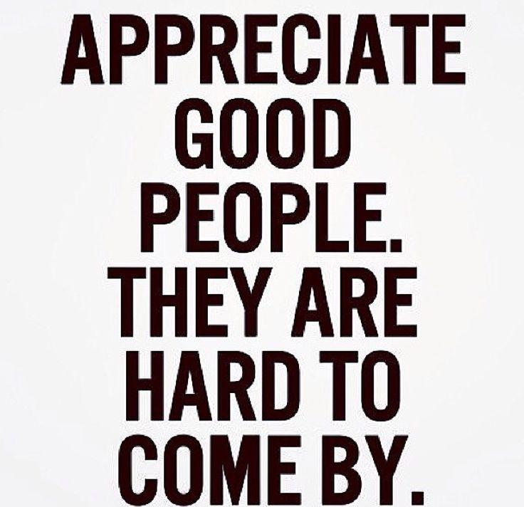 Appreciate good people