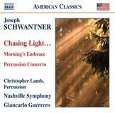 Joseph Schwantner: Chasing Light...; Morning's Embrace; Percussion Concerto [CD], 15812131