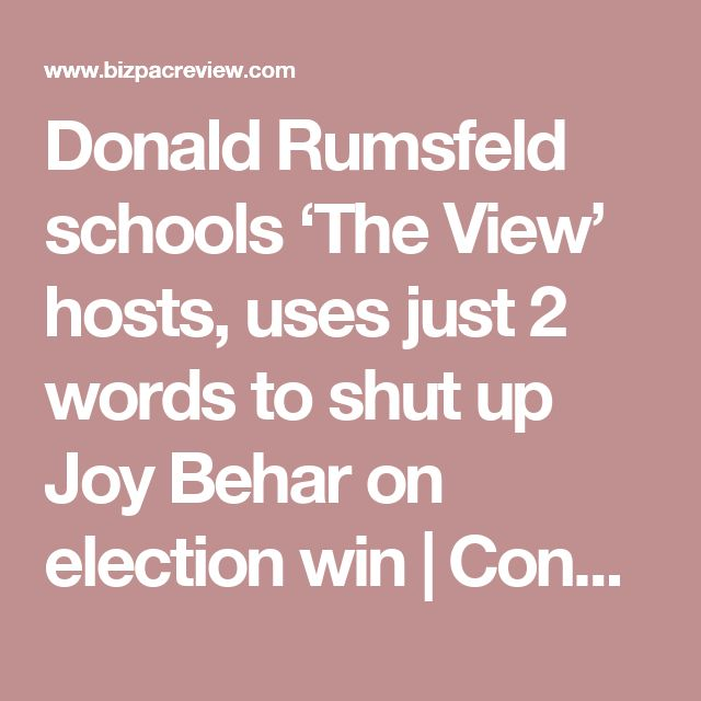 Donald Rumsfeld schools 'The View' hosts, uses just 2 words to shut up Joy Behar on election win | Conservative News Today