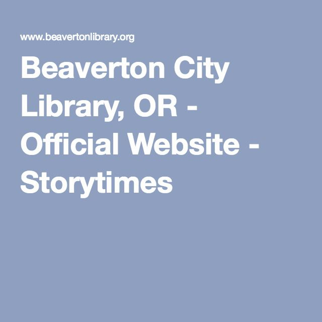 Beaverton City Library, OR - Official Website - Storytimes