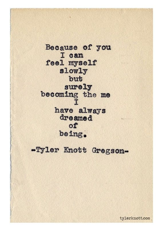 """Because of you, I can feel myself slowly but surely becoming the me I have always dreamed of being."" #lovequotes"