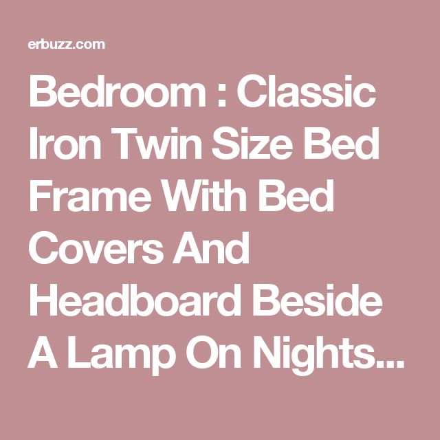Bedroom : Classic Iron Twin Size Bed Frame With Bed Covers And Headboard Beside A Lamp On Nightstand Front Wood Black Bedroom Vanity Around Painted Wall Decor And Have Flower Vase Above Wood Floor The Wonderful Teak Twin Size Bed Frame Heavy Duty Metal. Contour Rest Twin-size Steel Foundation Bed Frame. Twin Size Bed With Frame.