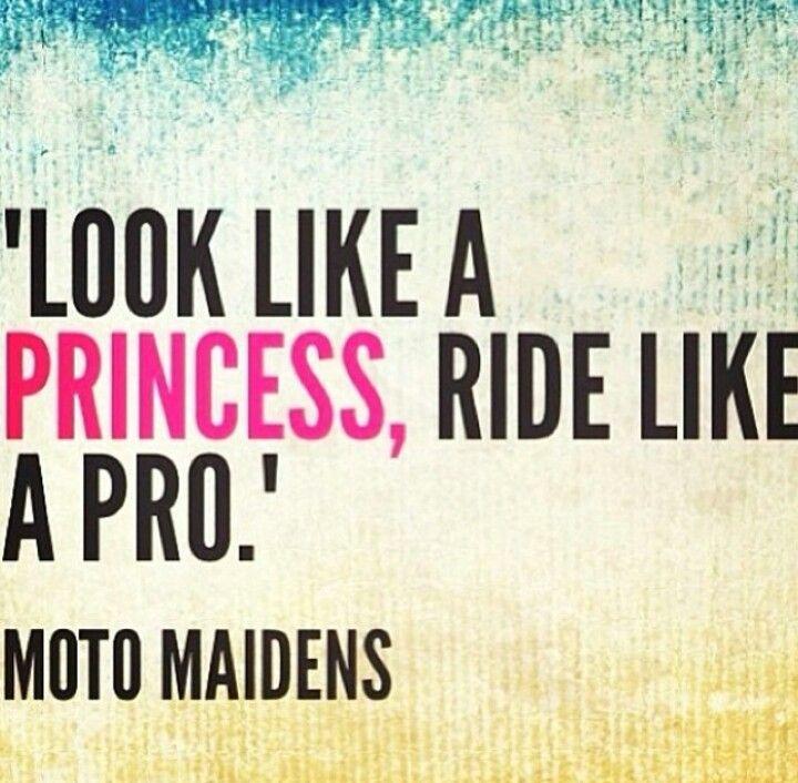 Look like a princess, ride like a pro. Moto Maidens biker quotes, biker girls, chicks, motorcycle, moto