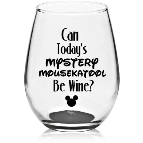 This listing is for ONE 14 oz clear stemless wine glass. Quote is made with permanent outdoor vinyl with Can Todays Mystery Mousekatool be