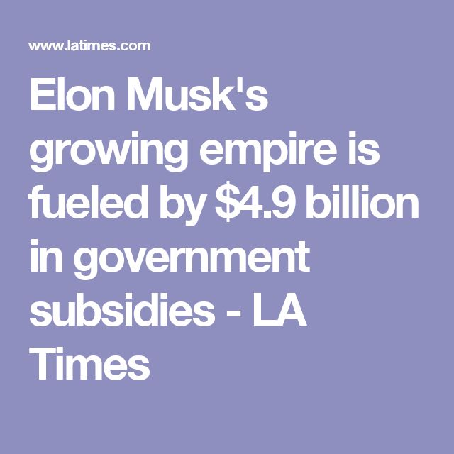 Elon Musk's growing empire is fueled by $4.9 billion in government subsidies - LA Times