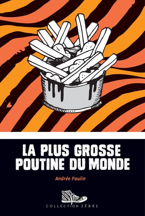 «La plus grosse poutine du monde», romand 'Andrée Poulin, suggéré pour le 3e cycle et le secondaire.