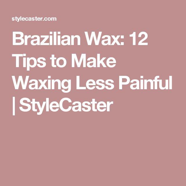 Brazilian Wax: 12 Tips to Make Waxing Less Painful | StyleCaster