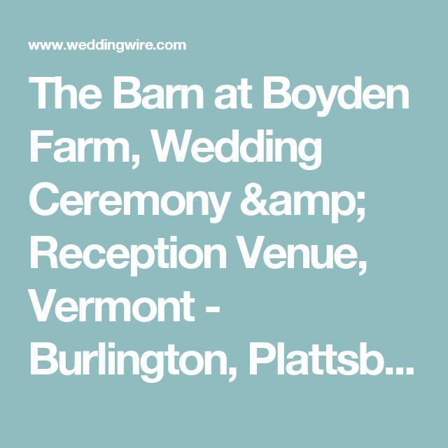 The Barn at Boyden Farm, Wedding Ceremony & Reception Venue, Vermont - Burlington, Plattsburgh, and surrounding areas