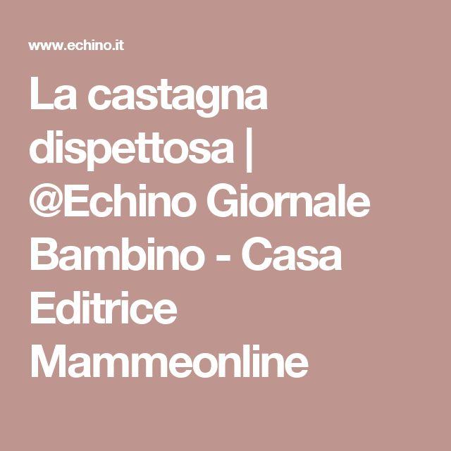 La castagna dispettosa   @Echino Giornale Bambino - Casa Editrice Mammeonline