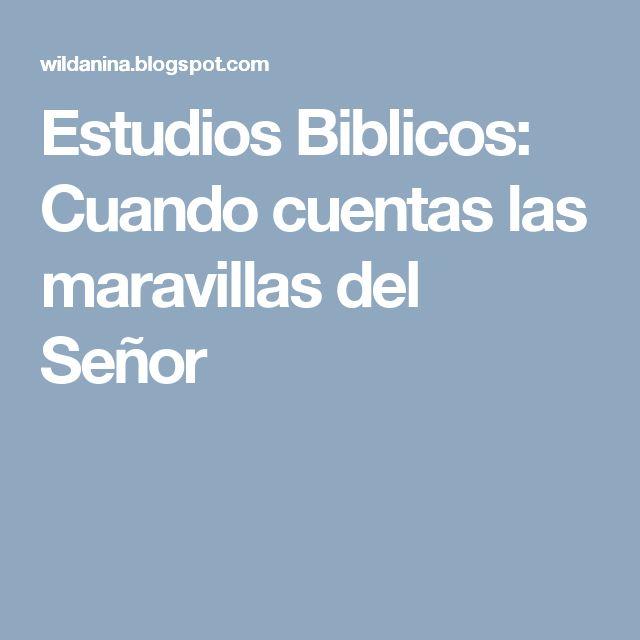 Estudios Biblicos: Cuando cuentas las maravillas del Señor