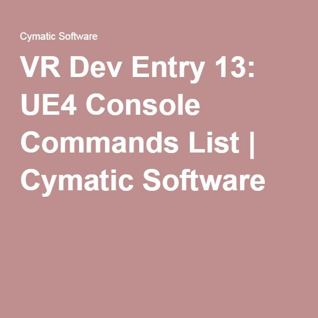 VR Dev Entry 13: UE4 Console Commands List | Cymatic
