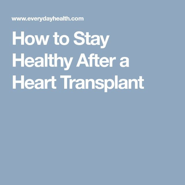 How to Stay Healthy After a Heart Transplant