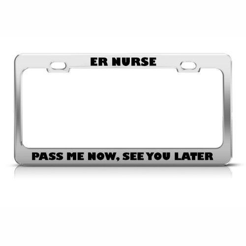 """I so need this license plate frame!!!! Not that many people pass me..... Lol I'm normally the one doing the passing!!!! """"  Er Nurse Pass Me Now See You Later"""""""