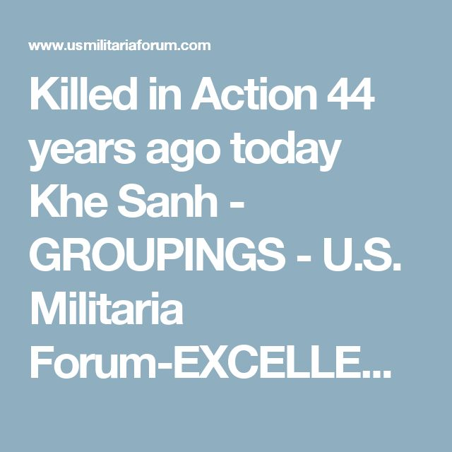 Killed in Action 44 years ago today Khe Sanh - GROUPINGS - U.S. Militaria Forum-EXCELLENT Forum Personal details of KSCB battle