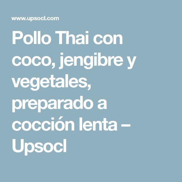 Pollo Thai con coco, jengibre y vegetales, preparado a cocción lenta – Upsocl