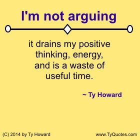 Quotes on Not Arguing. Quotes on Positive Thinking. Quotes on Positive Attitude. Quotes on Anger Management. Quotes on Wasting Time. motivational quotes. motivation quotes. inspirational quotes. inspiration quotes. moms. dads. fatherhood. parenting. fitness. empowerment. Motivation Magazine. Ty Howard. ( MOTIVATIONmagazine.co )