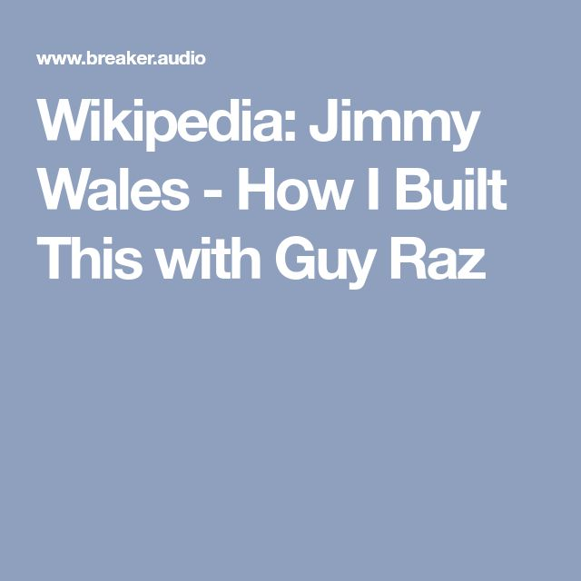 Wikipedia: Jimmy Wales - How I Built This with Guy Raz