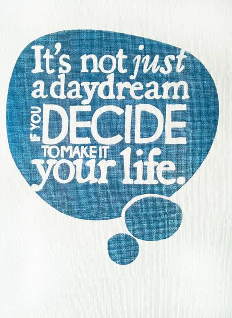 : Decide, Life, Inspiration, Quotes, Dreams, Wisdom, Daydream, Thought
