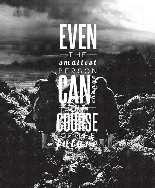 Lord Of The Rings Quotes Inspirational Motivation: Even The Smallest Person Can Change The Course Of The