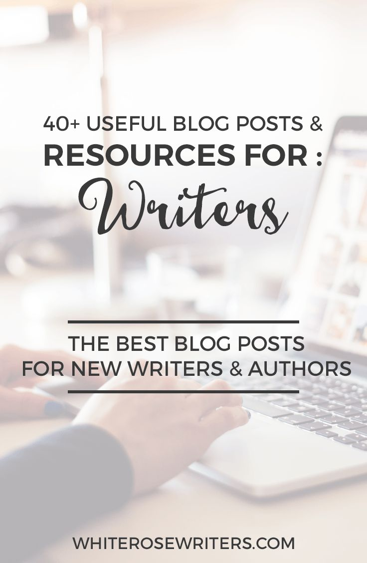 40 Useful Blog Posts and Resources for Writers - The Best Blog Posts for New Writers and Authors