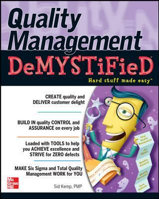 Quality Management Demystified provides the basic terms, concepts, and tools for defining, measuring, and managing quality ...