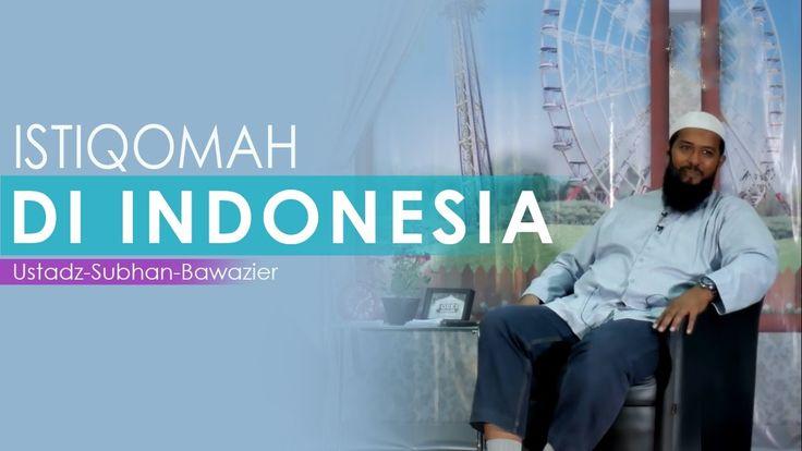 Istiqomah di Indonesia Ustadz Subhan Bawazier