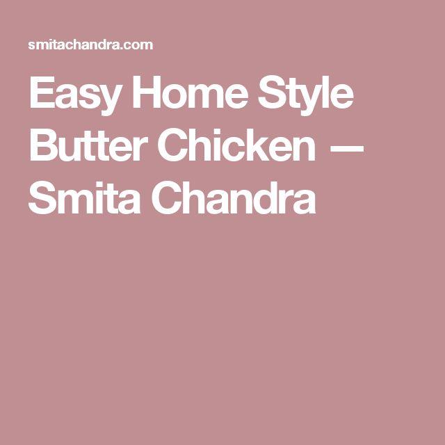 Easy Home Style Butter Chicken — Smita Chandra