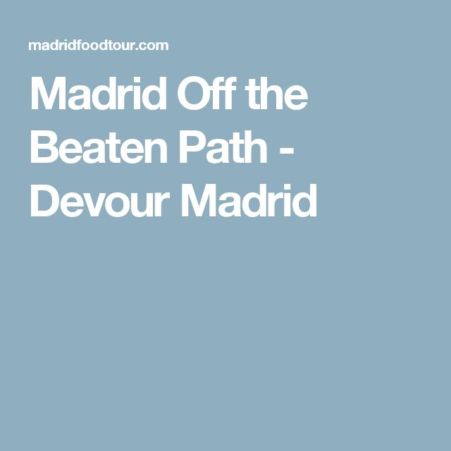 Madrid Off the Beaten Path - Devour Madrid