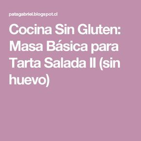 Cocina Sin Gluten: Masa Básica para Tarta Salada II (sin huevo)