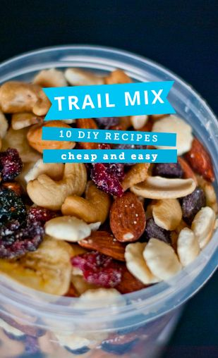 10 cheap and easy DIY trail mix recipes.
