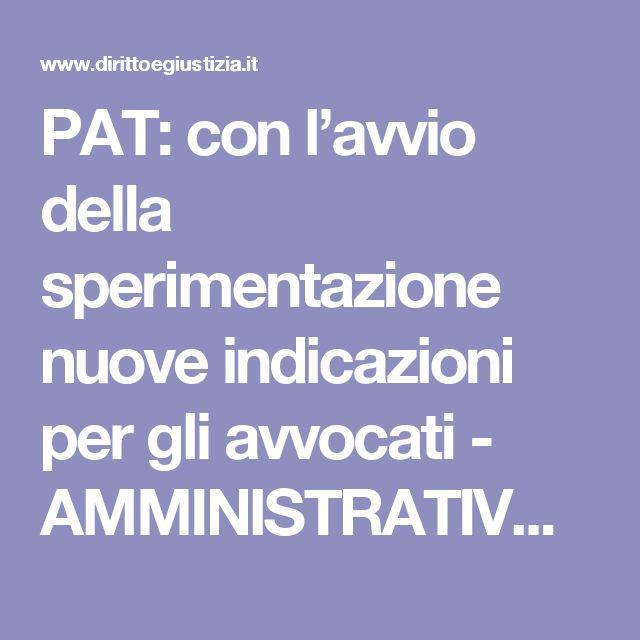 PAT: con l'avvio della sperimentazione nuove indicazioni per gli avvocati - AMMINISTRATIVO   Diritto e Giustizia
